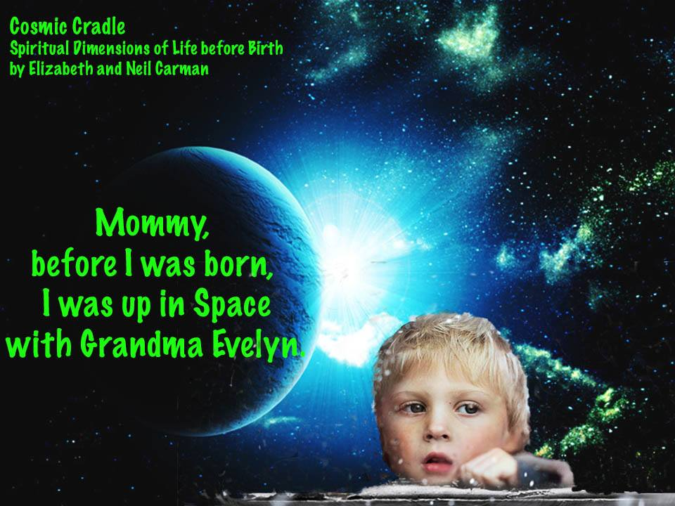 """Before I was born, I was up in Space with Grandma Evelyn."""