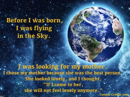 When I was born, I was flying up in the sky, looking for my mother....