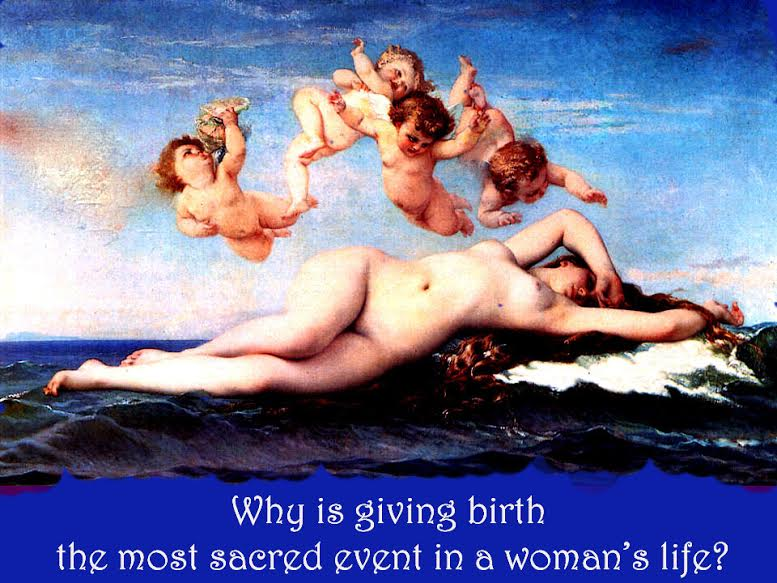 The Sacred Truth about Giving Birth – A Midwife Speaks Out